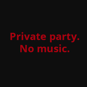Private party. No music